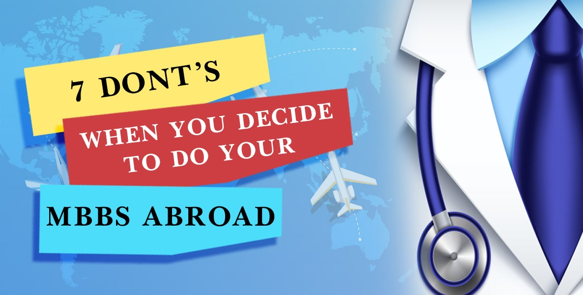 7 Dont's When You Decide To Do Your MBBS Abroad