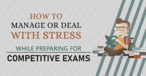 how to manage or deal with stress while preparing for competitve exams
