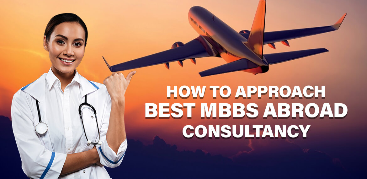 HOW TO APPROACH BEST MBBS ABROAD CONSULTANCY
